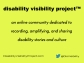 Yellow graphic with text in black that reads: disability visibility project (trademark symbol), an online community dedicated to recording, amplifying, and sharing disability stories and culture disabilityvisibilityproject.com Twitter symbol, @disvisibility