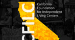 Logo for the California Foundation for Independent Living Centers (CFILC). Black background with the state of California in yellow. 'CFILC' is written vertically over the image of the state.