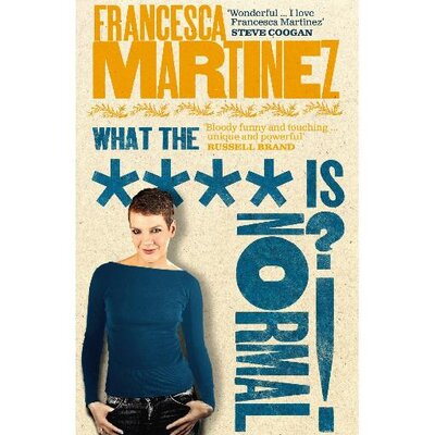 "Poster for a comedy show by Francesca Martinez. Image of a young woman with short hair with a blue-long sleeved top and black jeans with her thumbs in her pockets. The text says: Francesca Martinez: What the **** Is Normal. In the upper right corner is a quote: ""I love Francesca Martinez""--Steve Coogan"