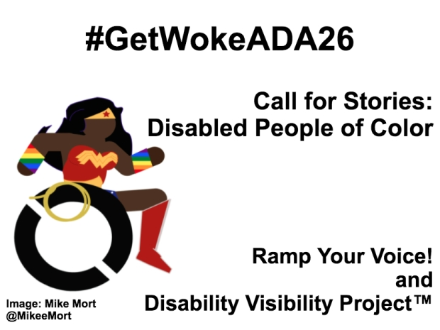 White background with black text that reads: #GetWokeADA26 Call for stories: Disabled people of color Ramp Your Voice and Disability Visibility Project. On the left-hand side is an image of a Black Wonder Woman character in a wheelchair. She has rainbow wristbands and a golden lasso by her wheel. Image: Mike Mort @MikeeMort