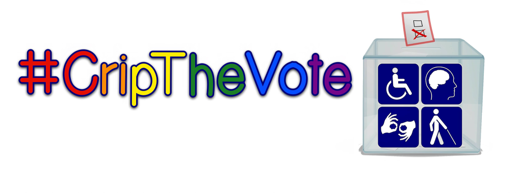 Graphic with a white background. In text in rainbow colors (red, orange, yellow, green, blue purple), it reads: #CripTheVote. On the right side is the graphic of a voting box with a marked ballot and the box has 4 quadrants with pictures of a wheelchair, 2 hands signing, a person using a cane and image of a person's brain