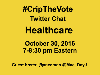 Pumpkin orange background with black text that reads: #CripTheVote Twitter Chat Healthcare October 30, 2016 7-8:30 pm Eastern Guest hosts: @aneeman @Mae_DayJ