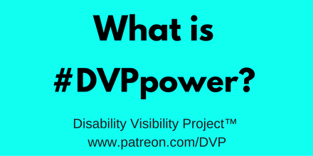 """Graphic with a bright aqua blue background. In large font, centered in black text: """"What is #DVPpower?"""" Below in smaller words: Disability Visibility Project™ www.patreon.com/DVP"""