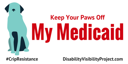 "Image description: graphic with a white background. On the left is an illustration of a dog in a sitting position in two shades of blue. Centered in red text reads, ""Keep Your Paws Off My Medicaid."" On the lower left corner in black text: #CripTheResistance. On the lower right corner in black text: DisabilityVisibilityProject.com"