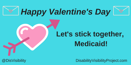 "Graphic with an aqua blue background with black text that reads: ""Happy Valentine's Day"" On the upper left and right corners are illustrations of an envelope with a heart in the middle In the middle of the image is text that reads: ""Let's stick together, Medicaid!"" On the left of that text is a large pink heart with a white outline and a dark pink arrow piercing it. In the lower left corner: @DisVisibility. In the lower right corner: DisabilityVisibilityProject.com"