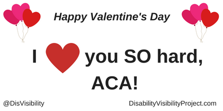 "Graphic with a white background with black text that reads: ""Happy Valentine's Day"" On the upper left and right corners are illustrations of 3 heart-shaped balloons in a bunch. In the middle of the image is text that reads: ""I [red heart graphic] you SO hard, ACA!"" In the lower left corner: @DisVisibility. In the lower right corner: DisabilityVisibilityProject.com"