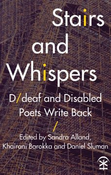 Image description: Book cover with a background that looks like tall building with bamboo scaffolding. Text superimposed over the image reads: Stairs and Whispers: D/deaf and Disabled Poets Write Back Edited by Sandra Alland, Khairani Barokka & Daniel Sluman. Artwork by: Khairani Barokka