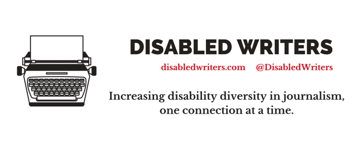 graphic with a white background. On the left is an illustration of a typewriter in black. On the right side are the words: DISABLED WRITERS in black. Below in smaller font in red: disabledwriters.com @DisabledWriters. Below that in larger black font: Increasing disability in journalism one connection at a time.